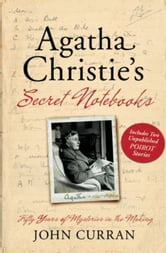 Agatha Christie's Secret Notebooks - Fifty Years of Mysteries in the Making ebook by John Curran