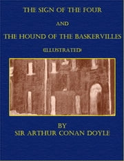 The Sign of the Four and The Hound of the Baskervilles (Illustrated) ebook by Sir Arthur Conan Doyle