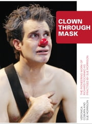 Clown Through Mask - The Pioneering Work of Richard Pochinko as Practised ebook by Veronica Coburn,Sue Morrison