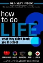 How to Do Life ebook by Marty Nemko