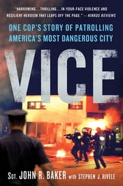 Vice - One Cop's Story of Patrolling America's Most Dangerous City ebook by Stephen J. Rivele, Sgt. John R. Baker