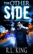 The Other Side: A Novel in the Alastair Stone Chronicles ebook by R. L. King