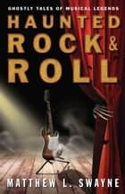 Haunted Rock & Roll ebook by Matthew L. Swayne