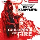 Children of Fire audiobook by Drew Karpyshyn