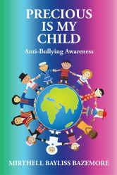 Precious Is My Child - Anti-Bullying Awareness ebook by Mirthell Bayliss Bazemore