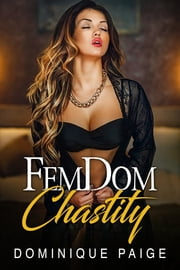 FemDom Chastity ebook by Dominique Paige
