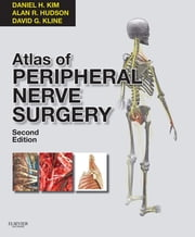 Atlas of Peripheral Nerve Surgery ebook by Daniel H. Kim,Alan R. Hudson,David G. Kline