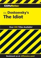 CliffsNotes on Dostoevsky's The Idiot eBook by Gary K Carey