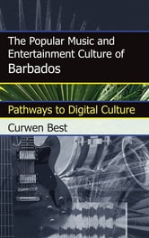 The Popular Music and Entertainment Culture of Barbados - Pathways to Digital Culture ebook by Curwen Best