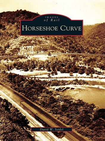 Horseshoe Curve ebook by David W. Seidel