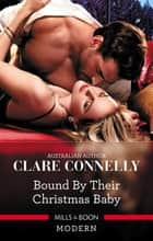 Bound By Their Christmas Baby 電子書籍 by Clare Connelly