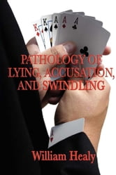 Pathology of Lying, Accusation, and Swindling ebook by William Healy