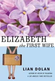 Elizabeth the First Wife ebook by Lian Dolan