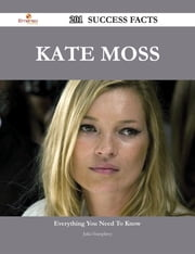 Kate Moss 201 Success Facts - Everything you need to know about Kate Moss ebook by Julia Humphrey