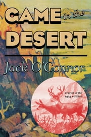 Game in the Desert ebook by Jack O'Connor,T. J. Harter