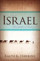 How Israel Became a People ebook by Ralph K. Hawkins