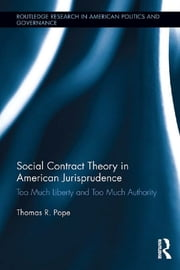 Social Contract Theory in American Jurisprudence - Too Much Liberty and Too Much Authority ebook by Thomas R. Pope