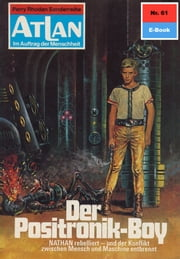 "Atlan 61: Der Positronik-Boy (Heftroman) - Atlan-Zyklus ""Im Auftrag der Menschheit"" ebook by William Voltz,Perry Rhodan Redaktion"