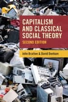 Capitalism and Classical Social Theory, Second Edition ebook by John Bratton,David Denham