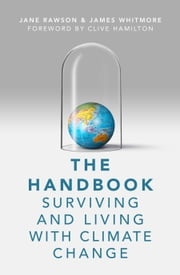 The Handbook - Surviving and Living with Climate Change ebook by Rawson,Jane; Whitmore,James