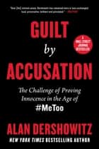Guilt by Accusation - The Challenge of Proving Innocence in the Age of #MeToo ebook by Alan Dershowitz