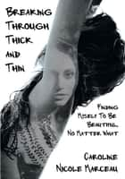 Breaking Through Thick and Thin ebook by Caroline Nicole Marceau