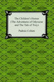 The Children's Homer (The Adventures of Odysseus and the Tale of Troy) ebook by Padraic Colum