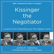 Kissinger the Negotiator - Lessons from Dealmaking at the Highest Level audiobook by James K Sebenius, R. Nicholas Burns, Robert H. Mnookin
