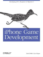 iPhone Game Development - Developing 2D & 3D games in Objective-C ebook by Paul Zirkle,Joe Hogue