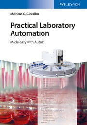 Practical Laboratory Automation - Made Easy with AutoIt ebook by Matheus C. Carvalho