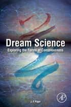 Dream Science - Exploring the Forms of Consciousness ebook by J. F. Pagel, MS, MD