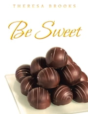 Be Sweet ebook by Theresa Brooks