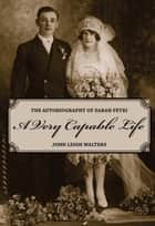 A Very Capable Life: The Autobiography of Zarah Petri - The Autobiography of Zarah Petri ebook by John Leigh Walters