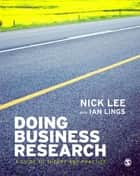 Doing Business Research - A Guide to Theory and Practice ebook by Dr Ian Lings, Nick Lee