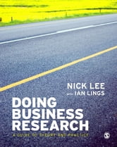 Doing Business Research - A Guide to Theory and Practice ebook by Dr Ian Lings,Nick Lee