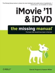 iMovie '11 & iDVD: The Missing Manual ebook by David Pogue, Aaron Miller