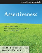 Assertiveness - The Relaxation and Stress Reduction Workbook Chapter Singles ebook by Elizabeth Robbins Eshelman, MSW,Matthew McKay, PhD,Martha Davis, PhD