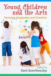 Young Children and the Arts: Nurturing Imagination and Creativity ebook by Korn-Bursztyn, Carol