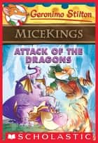 Attack of the Dragons (Geronimo Stilton Micekings #1) ebook by