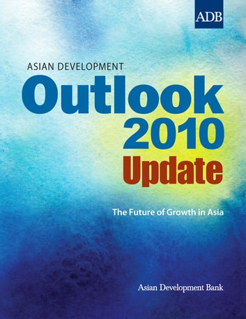 Asian Development Outlook 2010 Update - The Future of Growth in Asia ebook by Asian Development Bank
