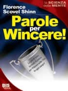 Parole per Wincere! ebook by Florence Scovel Shinn