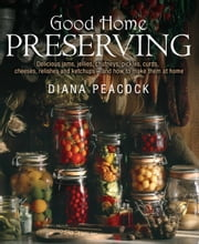Good Home Preserving ebook by Diana Peacock