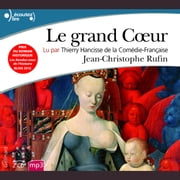 Le grand Coeur audiobook by Jean-Christophe Rufin