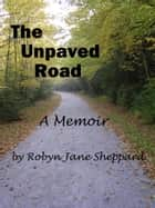 The Unpaved Road ebook by Robyn Jane Sheppard