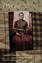 My Last Skirt - The Story of Jennie Hodgers, Union Soldier ebook by Lynda Durrant