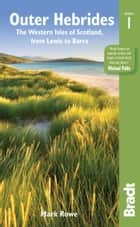 Outer Hebrides: The western isles of Scotland, from Lewis to Barra ebook by Mark Rowe