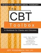 The CBT Toolbox - A Workbook for Clients and Clinicians eBook by Jeff Riggenbach PhD, LPC