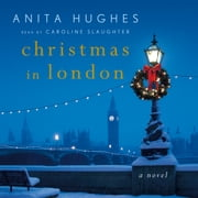 Christmas in London - A Novel audiobook by Anita Hughes