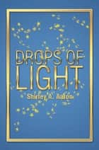 DROPS OF LIGHT ebook by Shirley A. Aaron