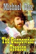 The Gunpowder Treason ebook by Michael Dax